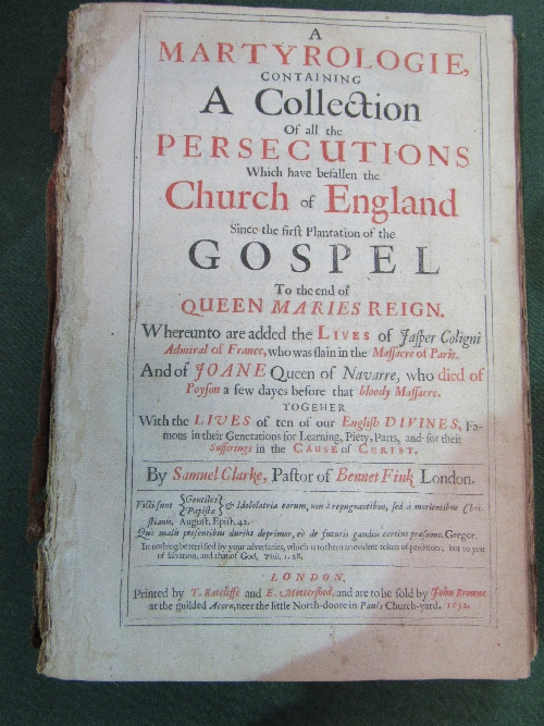 Lot 298 - A Martyrologie containing a collection of all the persecutions which have befallen the Church Of England, by Samuel Clarke, published in London in 1652.